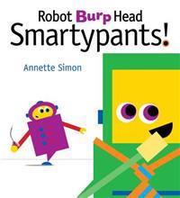 Robot Burp Head, Smartypants!