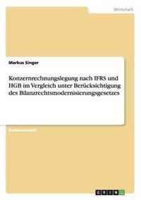 Konzernrechnungslegung Nach Ifrs Und Hgb Im Vergleich Unter Berucksichtigung Des Bilanzrechtsmodernisierungsgesetzes
