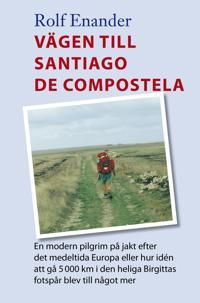 Vägen till Santiago de Compstela En modern pilgrim på jakt efter det medelt