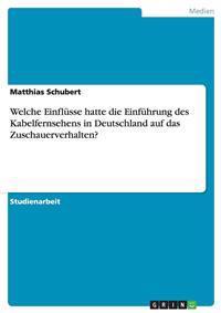 Welche Einflusse Hatte Die Einfuhrung Des Kabelfernsehens in Deutschland Auf Das Zuschauerverhalten?