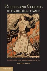 Heroes and Legends of Fin-de-Siecle France