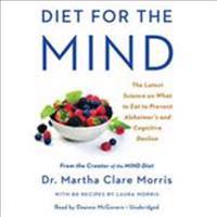 Diet for the Mind: The Latest Science on What to Eat to Prevent Alzheimer's and Cognitive Decline-From the Creator of the Mind Diet
