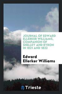 Journal of Edward Ellerker Williams, Companion of Shelley and Byron in 1821 and 1822