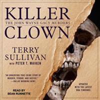 Killer Clown  The John Wayne Gacy Murders - Terry Sullivan  Sean Runnette - böcker (9781541467408)     Bokhandel