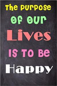 The Purpose of Our Lives Is to Be Happy: 6'' X 9'' Lined Notebook-Inspirational Quotes on Every Page, Journal & Diary 100 Pages
