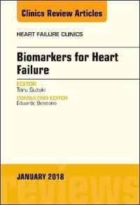 Biomarkers for Heart Failure, An Issue of Heart Failure Clinics