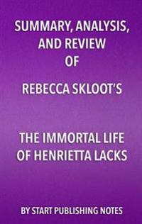 Summary, Analysis, and Review of Rebecca Skloot's The Immortal Life of Henrietta Lacks
