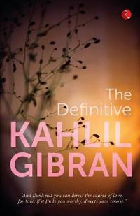 The Definitive Kahlil Gibran