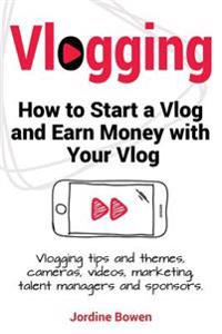 Vlogging. How to Start a Vlog and Earn Money with Your Vlog. Vlogging Tips and Themes, Cameras, Videos, Marketing, Talent Managers and Sponsors.