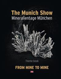 The Munich Show. Mineralientage Munchen 2017: Theme Book: From Mine to Mine