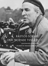 Rastlös sökare och troende tvivlare : Existentiella frågor i filmer av Ingmar Bergman