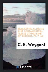 Biographical Notes and Genealogical Tables Giving Line of Descent; Pp. 7-44
