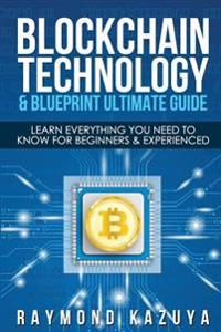 Blockchain Blueprint & Technology Ultimate Guide: Learn Everything You Need to
