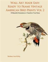 Wall Art Made Easy: Ready to Frame Vintage American Bird Prints Vol 2: 30 Beautiful Illustrations to Transform Your Home