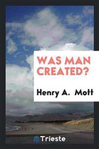 Was Man Created?