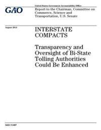 Interstate Compacts: Transparency and Oversight of Bi-State Tolling Authorities Could Be Enhanced: Report to the Chairman, Committee on Com