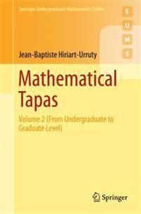 Mathematical Tapas: Volume 2 (from Undergraduate to Graduate Level)