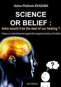Science or Belief: Brain Woud It Be the Seat of Our Healing ?