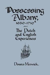 Possessing Albany, 1630-1710