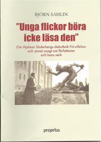 Unga flickor böra icke läsa den : om Hjalmar Söderbergs debutbok Förvillelser och annat sagt om författaren och hans verk