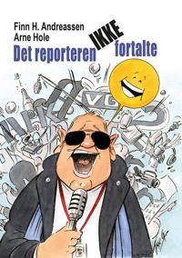 Det reporteren ikke fortalte- - Finn H. Andreassen, Arne Hole | Inprintwriters.org