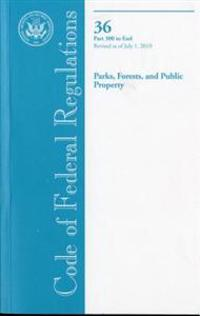 Code of Federal Regulations, Title 36, Parks, Forests, and Public Property, PT. 300-End, Revised as of July 1, 2010