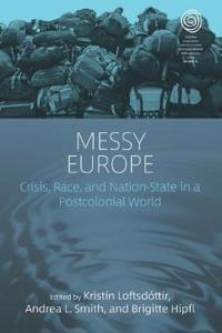 Messy Europe: Crisis, Race, and Nation-State in a Postcolonial World
