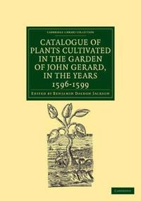 Catalogue of Plants Cultivated in the Garden of John Gerard, in the Years 1596-1599