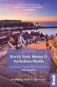 Bradt Slow Travel North York Moors and Yorkshire Wolds Including York and the Coast
