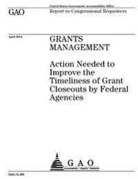 Grants Management: Action Needed to Improve the Timeliness of Grant Closeouts by Federal Agencies: Report to Congressional Requesters.