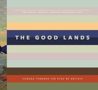 The Good Lands: Canada Through the Eyes of Its Artists