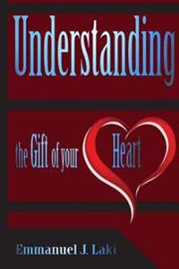 Understanding the Gift of Your Heart