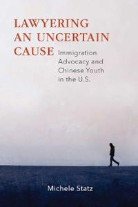 Lawyering an Uncertain Cause: Immigration Advocacy and Chinese Youth in the Us