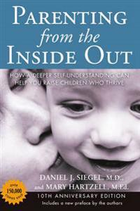 Parenting from the Inside Out 10th Anniversary Edition: How a Deeper Self-Understanding Can Help You Raise Children Who Thrive