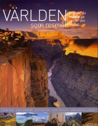 Världen som resmål : en global guide till platser du måste uppleva