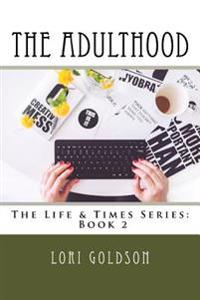 The Adulthood: The Life & Times Series: Book 2