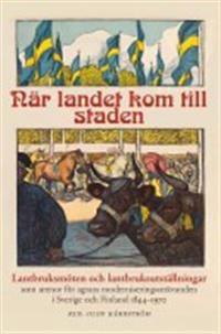 När landet kom till staden : lantbruksmöten och lantbruksutställningar som arenor för agrara moderniseringssträvanden i Sverige och Finland 1844-1970