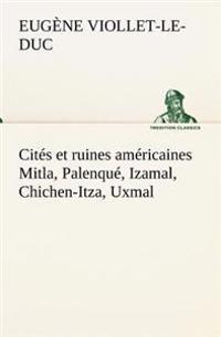 Cites Et Ruines Americaines Mitla, Palenque, Izamal, Chichen-Itza, Uxmal