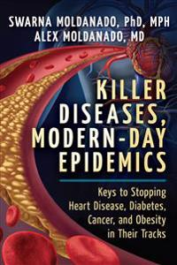 Killer Diseases, Modern-Day Epidemics: Keys to Stopping Heart Disease, Diabetes, Cancer, and Obesity in Their Tracks