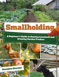 Smallholding: A Beginner's Guide to Raising Livestock and Growing Garden Produce