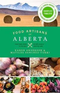 Food Artisans of Alberta: Your Trail Guide to the Best of Our Locally Crafted Fare