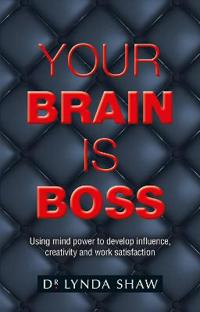 Your brain is boss - using mind power to develop influence, creativity and