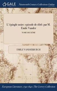 L'Epingle Noire: Episode de 1816: Par M. Emile Vander; Tome Deuxeme