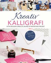 Kreativ kalligrafi : hitta din egen unika stil bland 20 fantastiska projekt