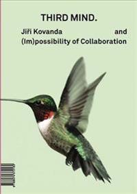 Jiří Kovanda: Third Mind: And (Im)Possibility of Collaboration