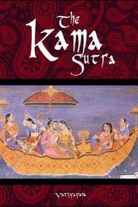 The Kama Sutra of Vatsyayana: The Kama Sutra of Vatsyayana