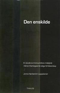 Den enskilde : en studie av trons profana möjlighet i Sören Kierkegaards tidiga författarskap