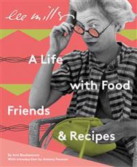 Lee Miller; a life with food, friends & recipes
