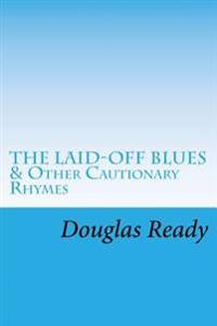 The Laid-Off Blues: And Other Cautionary Rhymes