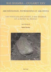 Archeologie, Patrimoine Et Archives: Les Fouilles Anciennes a Ras Shamra Et a Minet El-Beida I